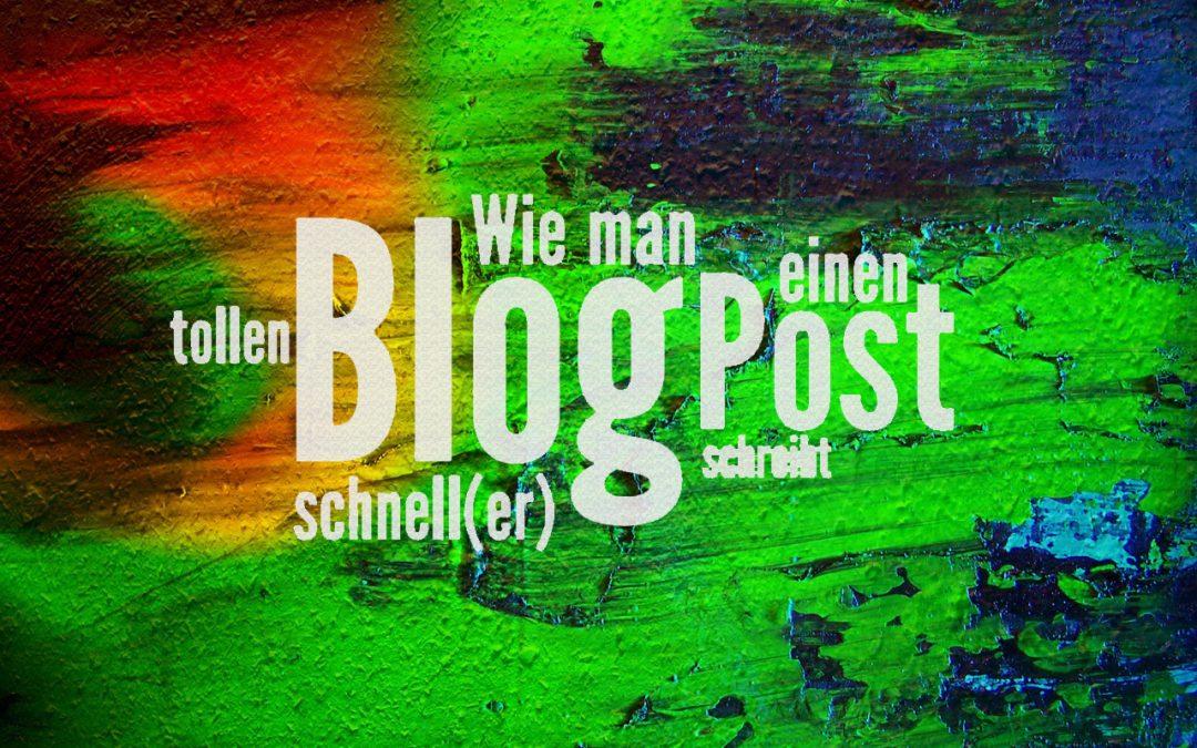 Wie man einen tollen Blog Post schnell(er) schreibt