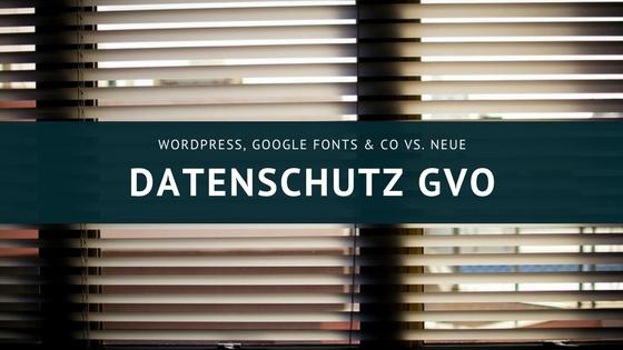 DSGVO – Warum Google Fonts nicht von Google kommen sollten